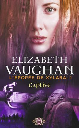 Couverture du livre : L'Épopée de Xylara, Tome 1 : Captive