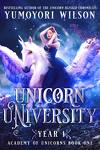 Academy of Unicorns Book 1 : Unicorn University: Year One