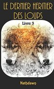 Le Dernier Héritier des loups, Tome 3