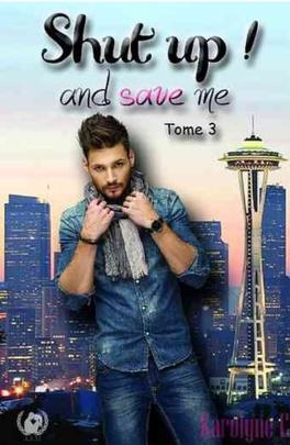 Couverture du livre : Shut up ! And save me - Tome 3