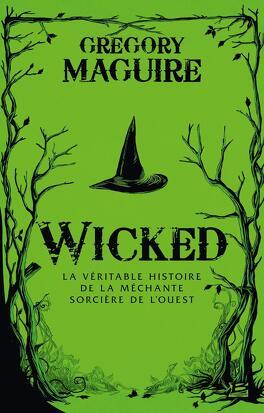 Couverture du livre : The Wicked Years, Tome 1 : Wicked : La Véritable Histoire de la Méchante Sorcière de l'Ouest