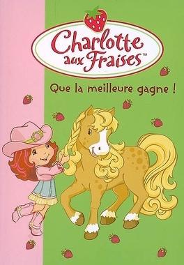 Couverture du livre : Charlotte aux Fraises, tome 17 : Que la meilleure gagne !