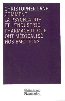 Couverture du livre : Comment la psychiatrie et l'industrie pharmaceutique ont médicalisé nos émotions