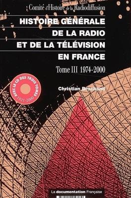 Couverture du livre : Histoire générale de la radio et de la télévision en France : Volume 3, 1974-2000