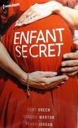 Enfant secret : Le secret de Gypsy; Le secret de Gabriella(Sandra Marton); Le secret de Louise (Penny Jordan)