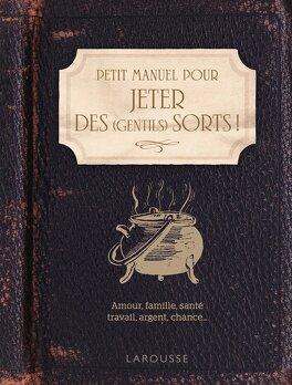Couverture du livre : Petit manuel pour jeter des (gentils) sorts
