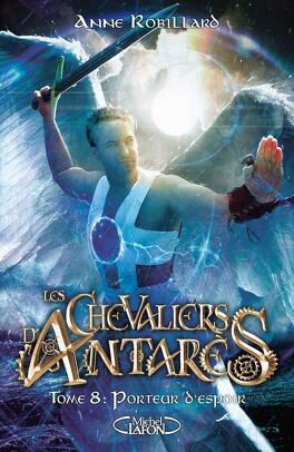 Couverture du livre : Les Chevaliers d'Antarès, Tome 8 : Porteur d'espoir