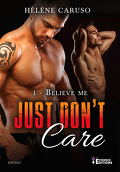 Just don't care, Tome 1 : Believe me