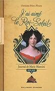J'ai aimé le Roi-Soleil: Journal de Marie Mancini