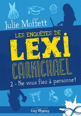 Couverture du livre : Les enquêtes de Lexi Carmichael, Tome 2 : Ne vous fiez à personne !