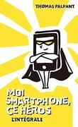Moi smartphone, ce héros, Intégrale