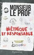 Monsieur le Prof, Tome 2 : Ethique et responsable