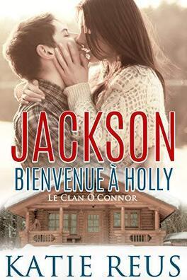Couverture du livre : Jackson: Bienvenue à Holly (Le Clan O'Connor t. 1)