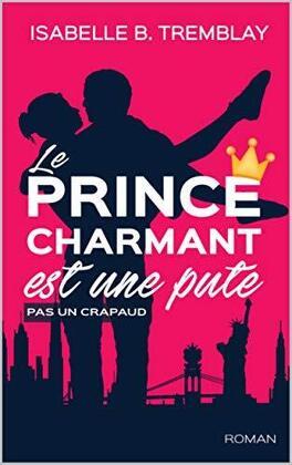 Couverture du livre : Le prince charmant est une pute, pas un crapaud