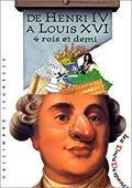 De Henri IV à louis XVI 4 rois et demi