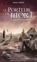 Le Porteur de Mort, tome 5 : Le Prisonnier