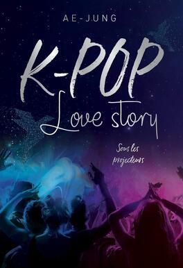 Couverture du livre : K-Pop Love Story, Tome 1 : Sous les projecteurs