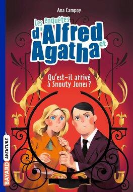 Couverture du livre : Les Enquêtes d'Alfred et Agatha, Tome 2 : Qu'est-il arrivé à Snouty Jones ?