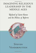 Imagining Religious Leadership in the Middle Ages: Richard of Saint-Vanne and the Politics of Reform