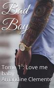 Bad boy, Tome 1 : Love me baby