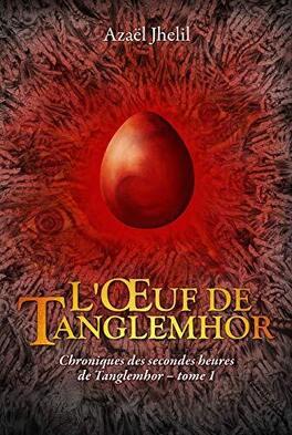 Couverture du livre : Chroniques des secondes heures de Tanglemhor, Tome 1 : L'Œuf de Tanglemhor