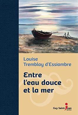 Entre L Eau Douce Et La Mer Livre De Louise Tremblay D