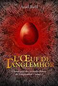 Chroniques des secondes heures de Tanglemhor, Tome 1 : L'Œuf de Tanglemhor