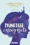 couverture Rosewood chronicles, tome 1 : Princesse incognito