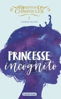 Rosewood chronicles, tome 1 : Princesse incognito