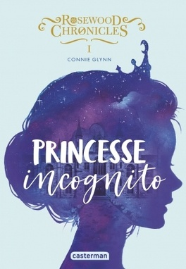 Couverture du livre : Rosewood chronicles, tome 1 : Princesse incognito
