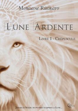 Couverture du livre : Lune ardente, Tome 1 : Crépuscule