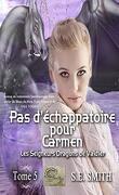Les Seigneurs dragons de Valdier, Tome 5 : Pas d'échappatoire pour Carmen