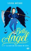 Betty Angel, Tome 3 : La mort est ma raison de vivre