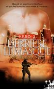 H.E.R.O, Tome 3 : Derrière le masque