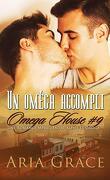 Omega House, Tome 9 : Un oméga accompli