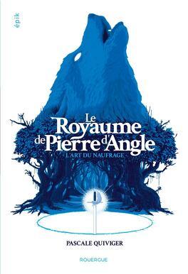 Couverture du livre : Le Royaume de Pierre d'Angle, Tome 1 : L'Art du naufrage