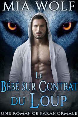 Couverture du livre : Les Loups de Wolf Mountain, Tome 1 : Le Bébé sur contrat du loup