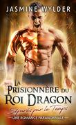 Séparés par le temps, Tome 1 : La Prisonnière du Roi Dragon
