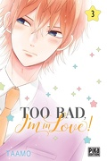 Too bad, I'm in love ! Tome 3