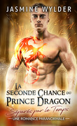 Séparés par le temps, Tome 4 :  La seconde Chance du Prince Dragon