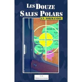 Couverture du livre : Les Douze Sales Polars en Normandie