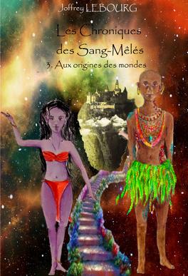 Couverture du livre : Les Chroniques des Sang-mêlés, Tome 3 : Aux origines des mondes