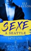 Sexe à Seattle, Tome 3 : Amour éternel rime avec Michael