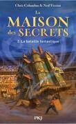 La Maison des Secrets, tome 2 : La Bataille Fantastique