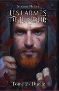 Les Larmes de Jundur, Tome 2 : Duelle