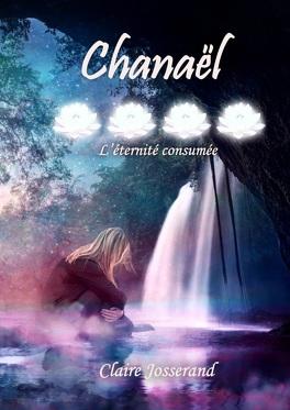 Couverture du livre : Chanaël : l'éternité consumée