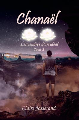 Couverture du livre : Chanaël, tome 2 : Les cendres d'un idéal