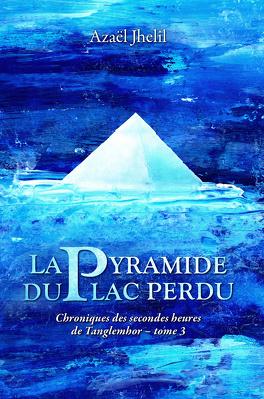 Couverture du livre : Chroniques des secondes heures de Tanglemhor, Tome 3 : La Pyramide du lac perdu