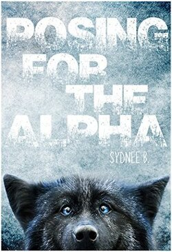 Couverture de For the Alpha, Tome 1 : Posing for the Alpha