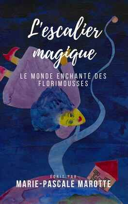 Couverture du livre : L'Escalier magique, le monde enchanté des florimousses